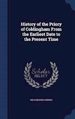 History of the Priory of Coldingham From the Earliest Date to the Present Time af William King Hunter