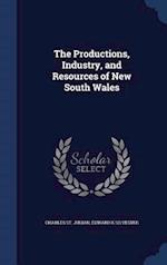 The Productions, Industry, and Resources of New South Wales af Charles St Julian, Edward K. Silvester