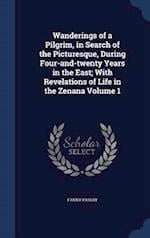 Wanderings of a Pilgrim, in Search of the Picturesque, During Four-and-twenty Years in the East; With Revelations of Life in the Zenana Volume 1