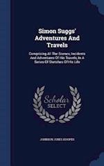 Simon Suggs' Adventures And Travels: Comprising All The Scenes, Incidents And Adventures Of His Travels, In A Series Of Sketches Of His Life