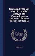 Campaign Of The Left Wing Of The Allied Army, In The Western Pyrenees And South Of France, In The Years 1813-14 af Robert Batty