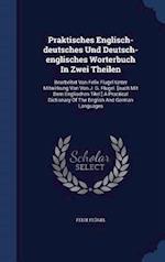 Praktisches Englisch-deutsches Und Deutsch-englisches Worterbuch In Zwei Theilen: Bearbeitet Von Felix Flugel Unter Mitwirkung Von Von J. G. Flugel. [ af Felix Flügel