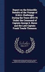 Report on the Scientific Results of the Voyage of H.M.S. Challenger During the Years 1873-76 Under the Command of Captain George S. Nares and the Late