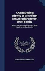 A Genealogical History of the Robert and Abigail Pancoast Hunt Family: With a few Thumb-nail Sketches of the Heads of the Sub-families af Charles Cummins Hunt