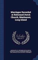 Marriages Recorded at Reformed Dutch Church, Manhasset, Long Island