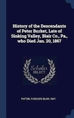 History of the Descendants of Peter Burket, Late of Sinking Valley, Blair Co., Pa., who Died Jan. 20, 1867