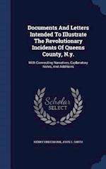 Documents And Letters Intended To Illustrate The Revolutionary Incidents Of Queens County, N.y.: With Connecting Narratives, Explanatory Notes, And Ad