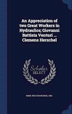 An Appreciation of two Great Workers in Hydraulics; Giovanni Battista Venturi ... Clemens Herschel af Walter George Kent