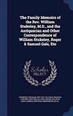 The Family Memoirs of the Rev. William Stukeley, M.D., and the Antiquarian and Other Correspondence of William Stukeley, Roger & Samuel Gale, Etc af Roger Gale, William Stukeley, William Collings Lukis