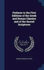 Prefaces to the First Editions of the Greek and Roman Classics and of the Sacred Scriptures