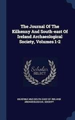 The Journal Of The Kilkenny And South-east Of Ireland Archaeological Society, Volumes 1-2