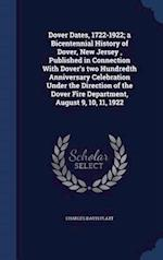Dover Dates, 1722-1922; a Bicentennial History of Dover, New Jersey , Published in Connection With Dover's two Hundredth Anniversary Celebration Under