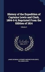 History of the Expedition of Captains Lewis and Clark, 1804-5-6; Reprinted From the Edition of 1814; Volume 2