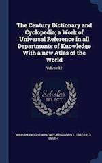 The Century Dictionary and Cyclopedia; a Work of Universal Reference in all Departments of Knowledge With a new Atlas of the World; Volume 12