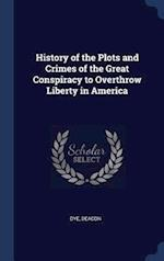 History of the Plots and Crimes of the Great Conspiracy to Overthrow Liberty in America