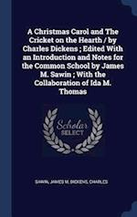 A Christmas Carol and The Cricket on the Hearth / by Charles Dickens ; Edited With an Introduction and Notes for the Common School by James M. Sawin ;