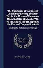 The Substance of the Speech Delivered by Henry Beaufoy, Esq. in the House of Commons, Upon the 28th of March, 1787, on his Motion for the Repeal of th