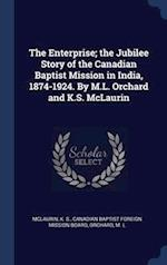 The Enterprise; the Jubilee Story of the Canadian Baptist Mission in India, 1874-1924. By M.L. Orchard and K.S. McLaurin