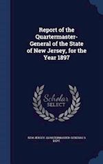 Report of the Quartermaster- General of the State of New Jersey, for the Year 1897 af New Jersey Quartermaster-General's Dept
