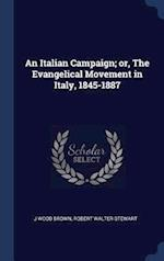 An Italian Campaign; or, The Evangelical Movement in Italy, 1845-1887 af J Wood Brown, Robert Walter Stewart