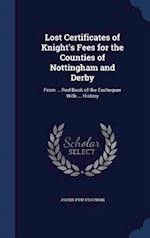 Lost Certificates of Knight's Fees for the Counties of Nottingham and Derby: From ... Red Book of the Exchequer With ... History af Johnn Pym Yeatman