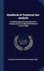 Handbook of Technical Gas-analysis: Containing Concise Instructions for Carrying out Gas-analytical Methods of Proved Utility