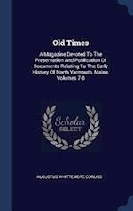 Old Times: A Magazine Devoted To The Preservation And Publication Of Documents Relating To The Early History Of North Yarmouth, Maine, Volumes 7-8