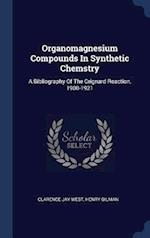 Organomagnesium Compounds In Synthetic Chemstry: A Bibliography Of The Grignard Reaction, 1900-1921