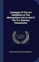 Catalogue Of The Art Exhibition At The Metropolitan Fair In Aid Of The U.s. Sanitary Commission