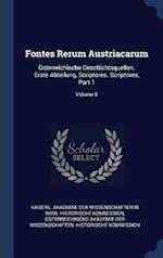 Fontes Rerum Austriacarum: Österreichische Geschichtsquellen. Erste Abteilung, Scriptores. Scriptores, Part 1; Volume 8