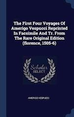 The First Four Voyages Of Amerigo Vespucci Reprinted In Facsimile And Tr. From The Rare Original Edition (florence, 1505-6)