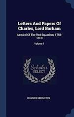Letters And Papers Of Charles, Lord Barham: Admiral Of The Red Squadron, 1758-1813; Volume 1