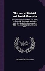 The Law of District and Parish Councils: Being the Local Government Act, 1894 : Including the Agricultural Gangs Act, 1867 : The Agricultural Holdings af John Lithiby, Great Britain