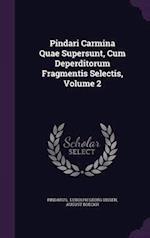 Pindari Carmina Quae Supersunt, Cum Deperditorum Fragmentis Selectis; Volume 2