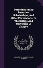 Deeds Instituting Bursaries, Scholarships, And Other Foundations, In The College And University Of Glasgow af University Of Glasgow, William Thomson