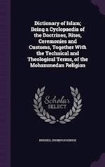 Dictionary of Islam; Being a Cyclopaedia of the Doctrines, Rites, Ceremonies and Customs, Together With the Technical and Theological Terms, of the Mo