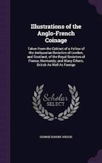 Illustrations of the Anglo-French Coinage: Taken From the Cabinet of a Fellow of the Antiquarian Societies of London, and Scotland; of the Royal Socie af George Robert Ainslie