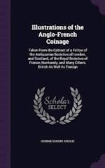 Illustrations of the Anglo-French Coinage: Taken From the Cabinet of a Fellow of the Antiquarian Societies of London, and Scotland; of the Royal Socie