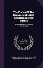 The Fishes Of The Connecticut Lakes And Neighboring Waters: With Notes On The Plankton Environment