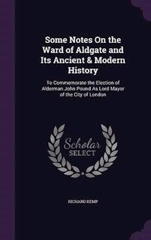 Some Notes on the Ward of Aldgate and Its Ancient & Modern History