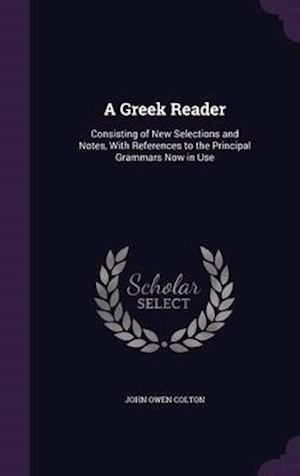 A Greek Reader: Consisting of New Selections and Notes, With References to the Principal Grammars Now in Use