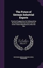 The Future of German Industrial Exports: Practical Suggestions for Safeguarding the Growth of German Export Activity in the Field of Manufactures Afte af Siegfried Herzog, Marion Lowell Turrentine