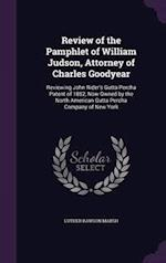 Review of the Pamphlet of William Judson, Attorney of Charles Goodyear: Reviewing John Rider's Gutta Percha Patent of 1852, Now Owned by the North Ame