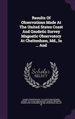 Results Of Observations Made At The United States Coast And Geodetic Survey Magnetic Observatory At Cheltenham, Md., In ... And af Daniel Lyman Hazard