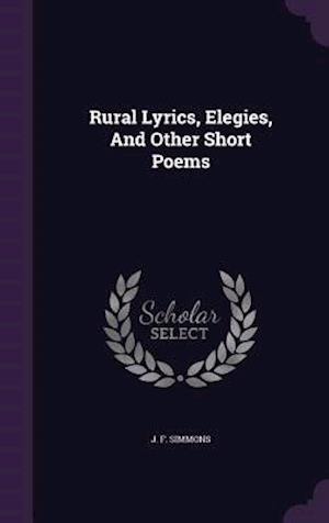 Rural Lyrics, Elegies, And Other Short Poems