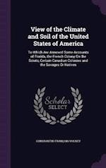 View of the Climate and Soil of the United States of America: To Which Are Annexed Some Accounts of Florida, the French Colony On the Scioto, Certain