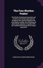 The Free-Rhythm Psalter: The Words Pointed and Accented, and Chants of All Periods Selected and Rendered, With Speical Regard to the True Rhythm and t af Francis Pott, Arthur Henry Brown