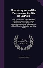 Buenos Ayres and the Provinces of the Rio De La Plata: Their Present State, Trade, and Debt; With Some Account From Original Documents of the Progress