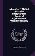 A Laboratory Manual Containing Directions for a Course of Experiments in Organic Chemistry af William Ridgely Orndorff