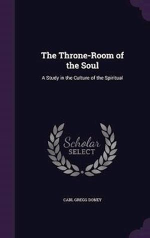 The Throne-Room of the Soul: A Study in the Culture of the Spiritual